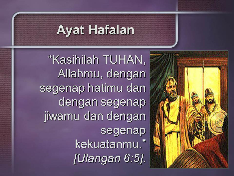 Ayat Hafalan Kasihilah TUHAN, Allahmu, dengan segenap hatimu dan dengan segenap jiwamu dan dengan segenap kekuatanmu. [Ulangan 6:5].